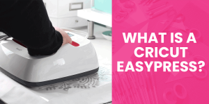 WHAT-IS-A-CRICUT-EASYPRESS
